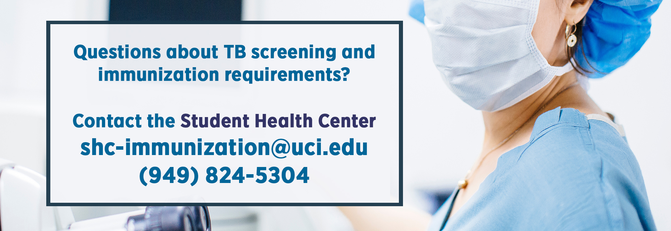 Questions about TB screening and immunization requirements? Contact the Student Health Center: shc-immunization@uci.edu / (949) 824-5304