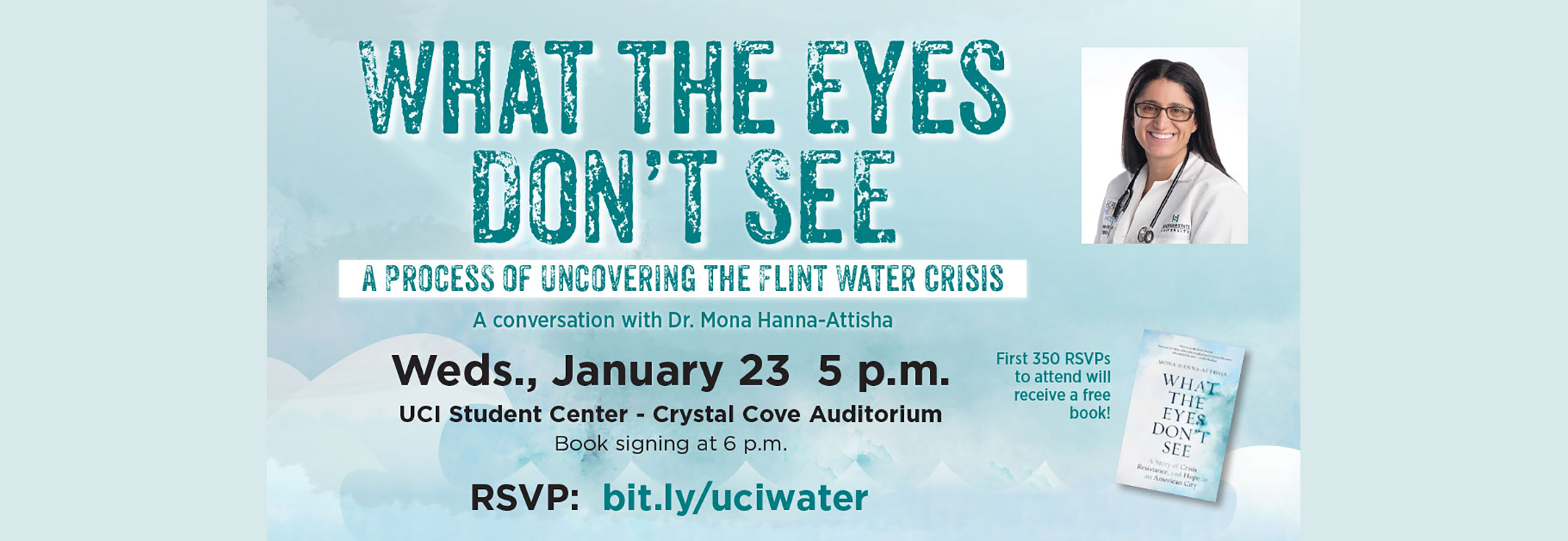 Event poster for What the Eyes Don't See: A Process of Uncovering the Flint Water Crisis - A conversation with Dr.Mona Hanna-Attisha, Wednesday January 23 at 5pm, RSVP at bit.ly/uciwater