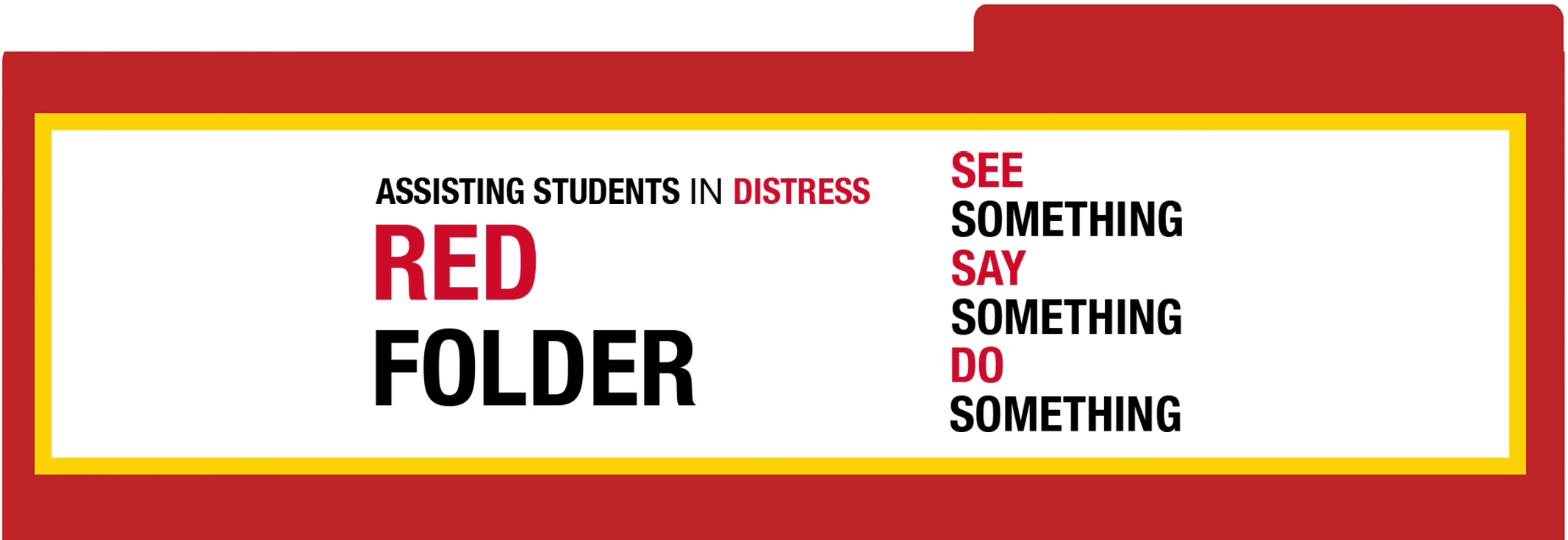 Assisting Students in Distress Red Folder: See Something. Say Something. Do Something.